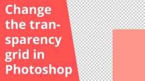 Change the color of the transparency grid in Photoshop